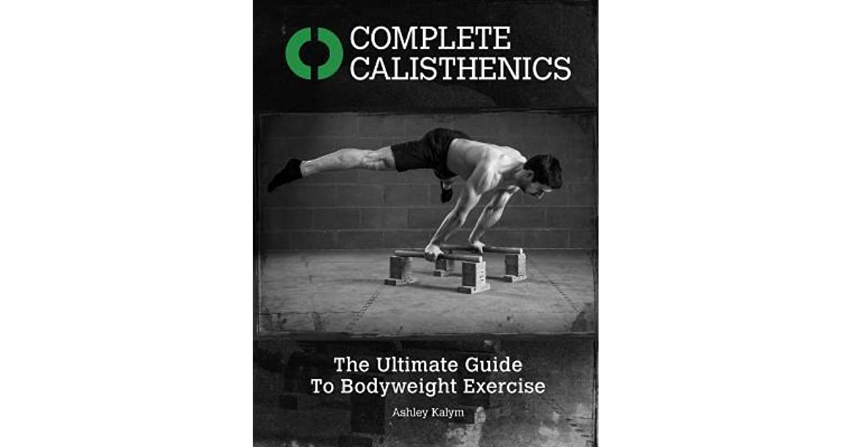 Complete Calisthenics - The Ultimate Guide To Bodyweight Exercise by