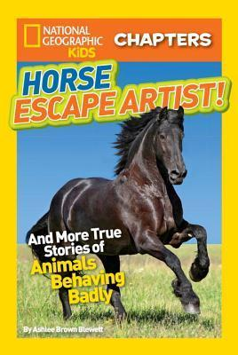 National Geographic Kids Chapters - Horse Escape Artist And More True Stories of Animals Behaving Badly