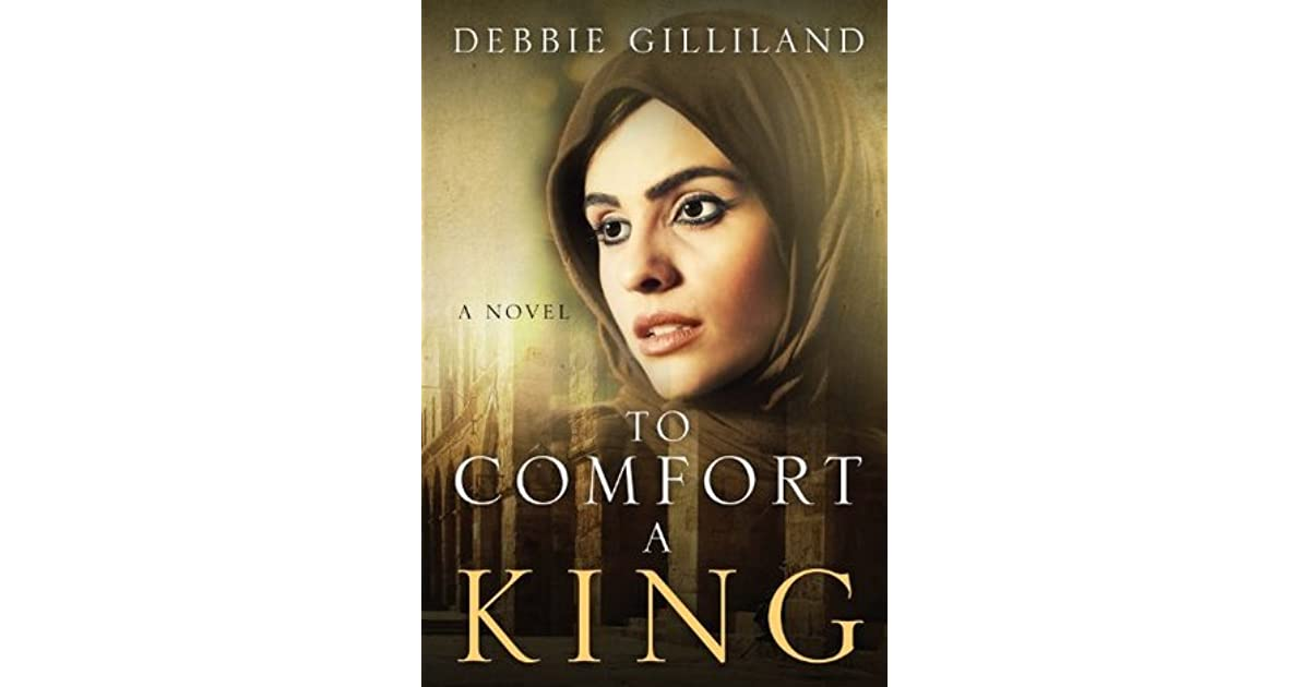 To Comfort A King by Debbie Gilliland