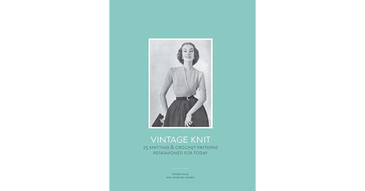 Vintage Knit: 25 Knitting and Crochet Patterns Refashioned for Today ...