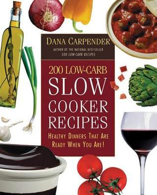 200 Low-Carb Slow Cooker Recipes: Healthy Dinners That Are Ready When You Are!