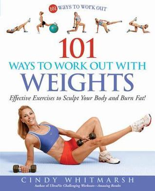 101-Ways-to-Work-Out-with-Weights-Effective-Exercises-to-Sculpt-Your-Body-and-Burn-Fat-