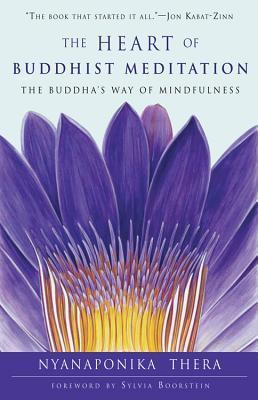 The Heart of Buddhist Meditation The Buddha's Way of Mindfulness