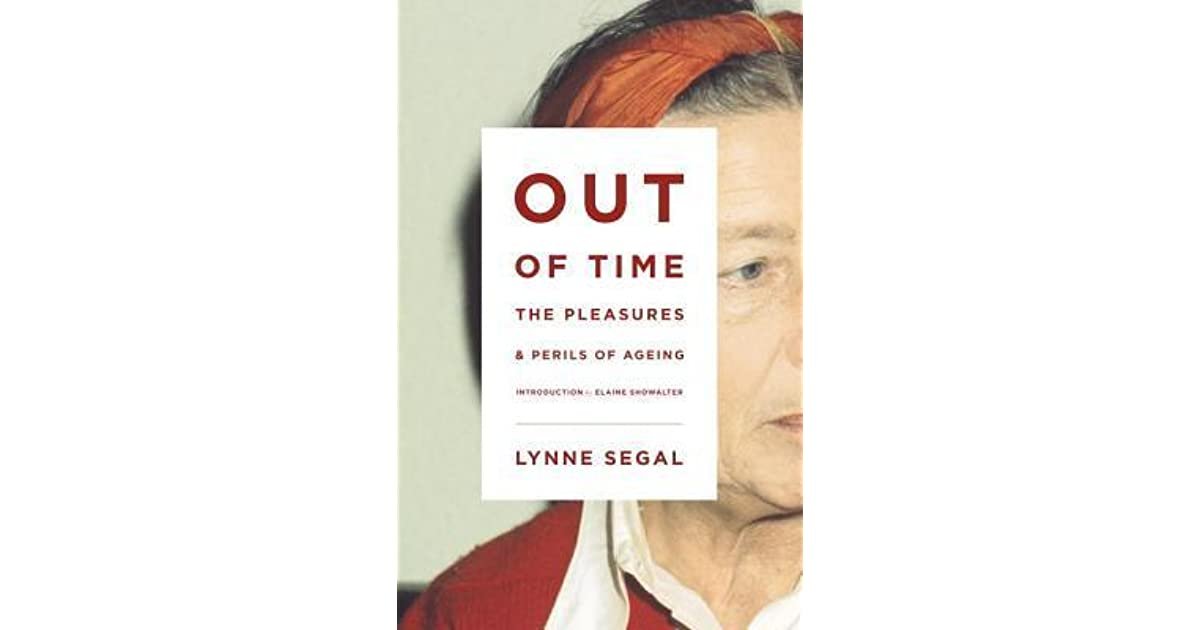 Review Perils Of Reading History >> Out Of Time The Pleasures And The Perils Of Ageing By Lynne Segal