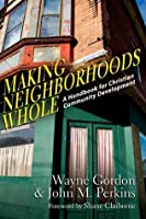 Making Neighborhoods Whole: A Handbook for Christian Community Development