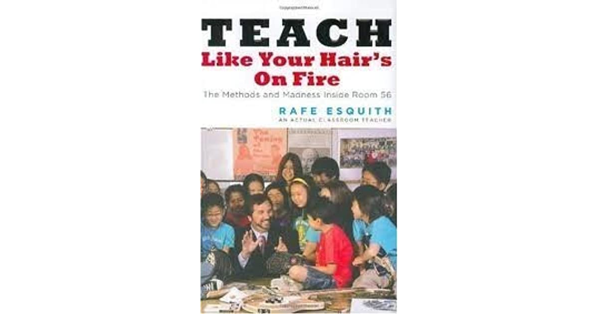 teach like your hairs on fire essay Author of teach like your hair's on fire, for one it was a new york times bestseller for awhile teacher of fifth grade students at hobarth elementary in a poverty-stricken area of los angeles.