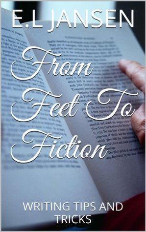 From Feet To Fiction: WRITING TIPS AND TRICKS