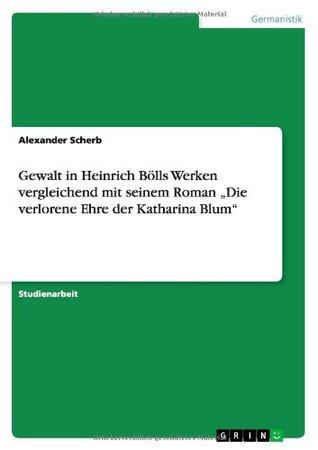 Gewalt in Heinrich Bölls Werken vergleichend mit seinem Roman