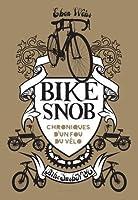 Bike snob : Chroniques d'un fou du vélo