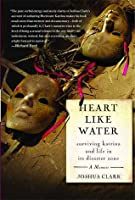 Heart Like Water: Surviving Katrina and Life in Its Disaster Zone