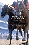 Duel for the Crown: Affirmed, Alydar, and Racing's Greatest Rivalry