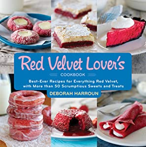 The Red Velvet Lover's Cookbook: Best-Ever Versions of Everything Red Velvet, from Birthday Cakes to Icebox Cakes, Cupcakes to Cookies, Cannoli to Eclairs, and Beyond