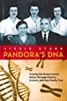 Pandora's DNA: Tracing the Breast Cancer Genes Through History, Science, and One Family Tree