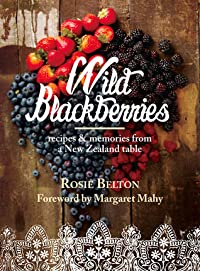 Wild Blackberries: Recipes  Memories from a New Zealand Table
