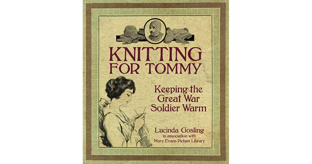 Knitting For Tommy Keeping The Great War Soldier Warm By Lucinda