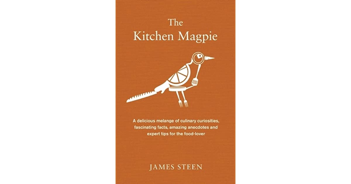C G Koens S Review Of The Kitchen Magpie A Delicious Melange Of Culinary Curiosities Fascinating Facts Amazing Anecdotes And Expert Tips For The Food Lover