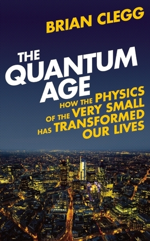 The Quantum Age  How the Physics of the Very Small has Transformed Our Lives-Icon Books (2014)