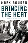 Bringing the Heat by Mark Bowden
