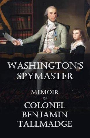 Washington's Spymaster by Benjamin Tallmadge