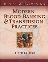 Modern Blood Banking & Transfusion Practices (Modern Blood Banking and Transfusion Practice) 5th (fifth) edition