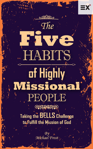 The Five Habits of Highly Missional People by Michael Frost