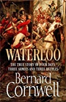 Waterloo: The True Story of Four Days, Three Armies and Three Battles