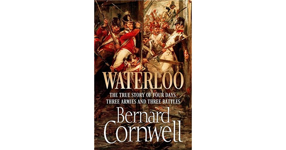 Waterloo the true story of four days three armies and three waterloo the true story of four days three armies and three battles by bernard cornwell fandeluxe Choice Image