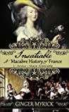 Insatiable: A Macabre History of France ~ L'Amour: Marie Antoinette