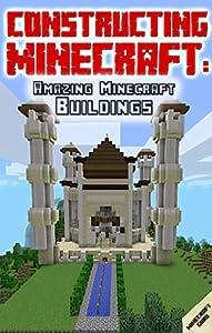 Constructing Minecraft: Amazing Minecraft Buildings