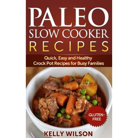 Paleo Slow Cooker Recipes Quick Easy And Healthy Crock