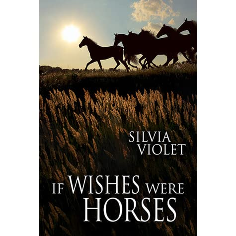 essay of if wishes were horses She would also act unlike a proper lady should well against her mothers wishes in hindsight she acted as if she were a ranch hand she didnt show that she was more than she was, being humble was one of her strong traits.