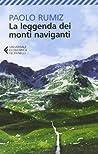 La leggenda dei monti naviganti by Paolo Rumiz