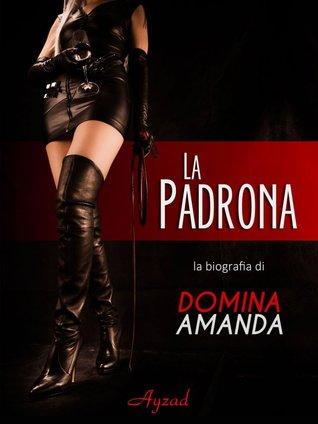 La Padrona - La biografia di Domina Amanda