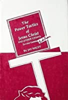 The Power Tactics of Jesus Christ and Other Essays