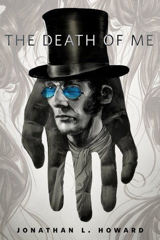 The Death of Me by Jonathan L. Howard