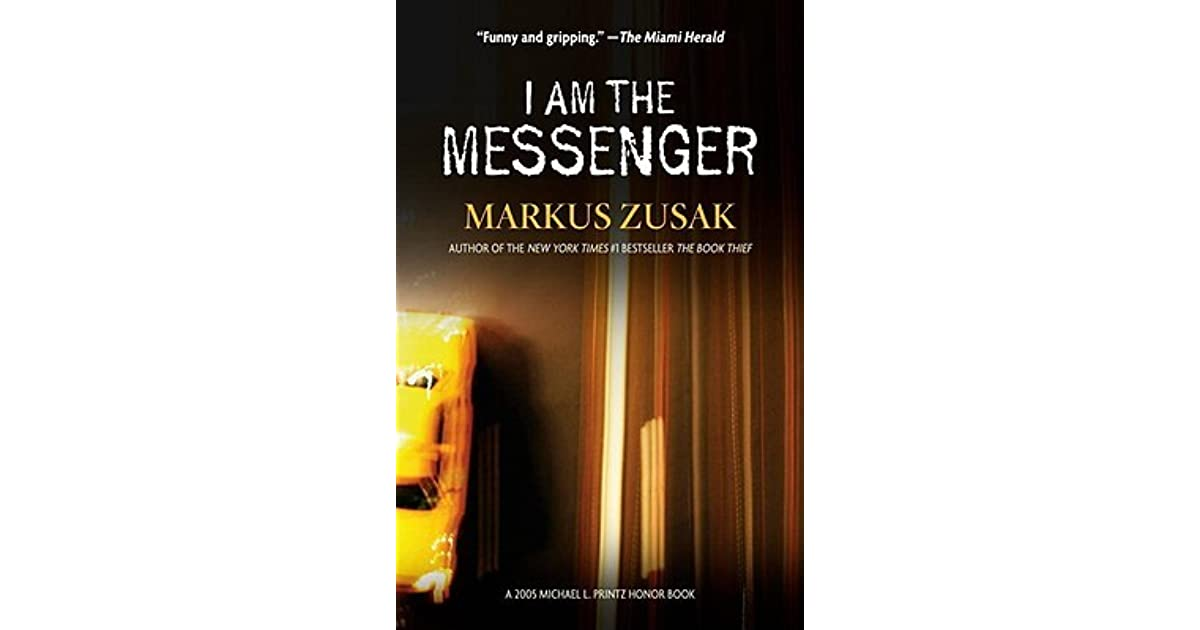 the messenger markus zusak Markus zusak's i am the messenger tells the story of teenage taxi driver ed kennedy, who is labeled a hero by the media after accidentally foiling an attempted robbery soon after this occurs, he receives an envelope in the mail with three addresses, dates, and times, as well as the ace of diamonds.