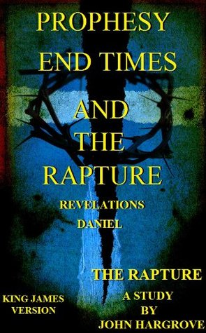 Prophesy, End Times, and the Rapture John R. Hargrove