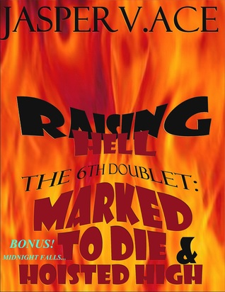 Raising Hell: The 6th Doublet: Marked To Die  Hoisted High