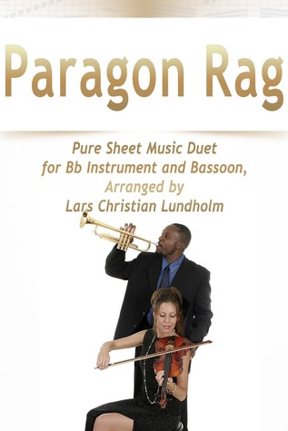 Paragon Rag Pure Sheet Music Duet for Bb Instrument and Bassoon, Arranged by Lars Christian Lundholm