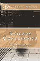 Railway Confessions: A Collection of Short Stories