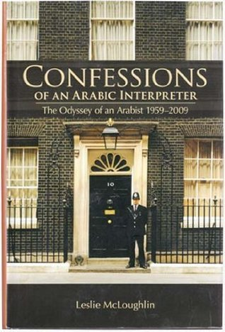 Confessions Of An Arabic Interpreter: The Odyssey Of An Arabist 1959-2009