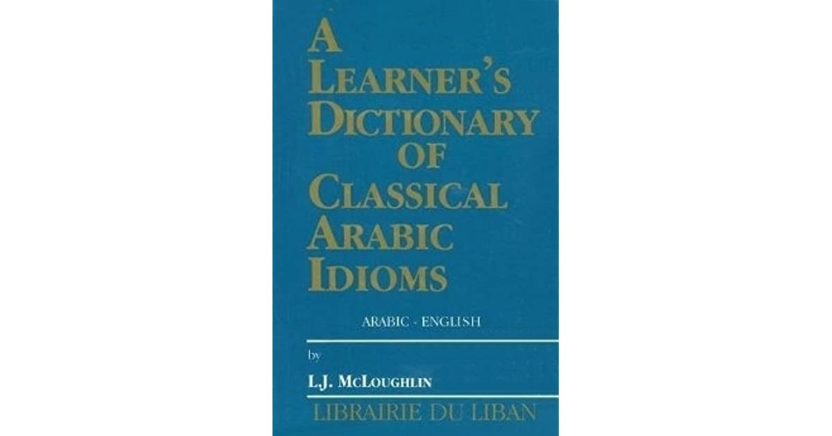Learner's Dictionary of Classical Arabic Idioms by Leslie