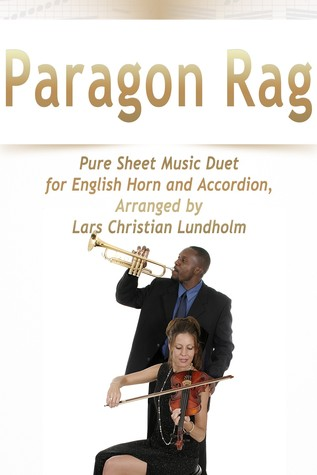 Paragon Rag Pure Sheet Music Duet for English Horn and Accordion, Arranged by Lars Christian Lundholm