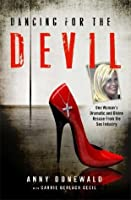 Dancing for the Devil: One Woman's Dramatic and Divine Rescue from the Sex Industry