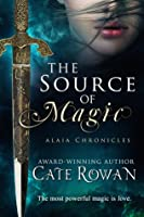 The Source of Magic: A Fantasy Romance (Alaia Chronicles)