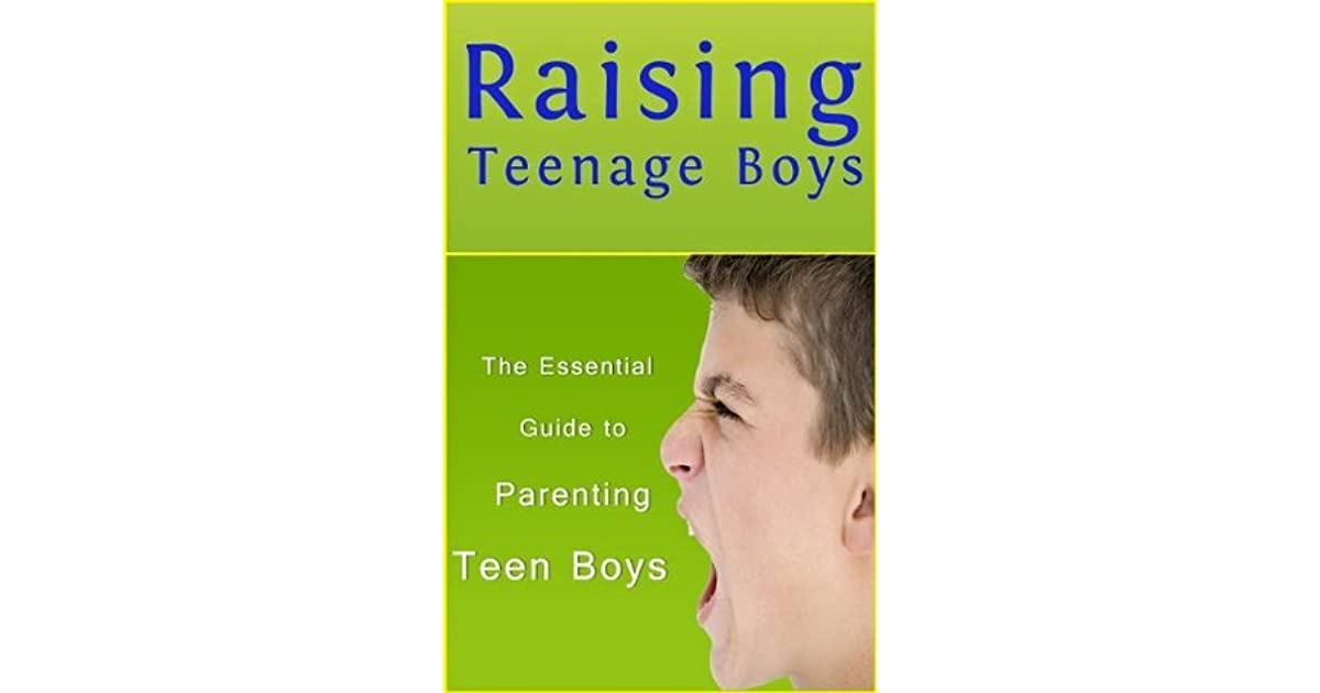 Raising Teenage Boys The Essential Guide To Parenting Teen Boys By Sarah Booker-8268