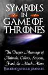 Symbols in Game of Thrones The Deeper Meanings of Animals, Co... by Valerie Estelle Frankel