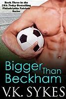 Bigger Than Beckham (Philadelphia Patriots, #3)