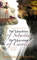 The Education of Sebastian & The Education of Caroline: Combined Edition with Bonus Chapters (The Education of..., #1-2)