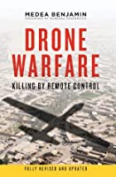 Drone Warfare: Killing by Remote Control (Fully revised and updated)